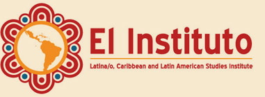El Instituto: Institute of Latina/o, Caribbean, and Latin American Studies